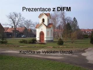 Prezentace  z DIFM
