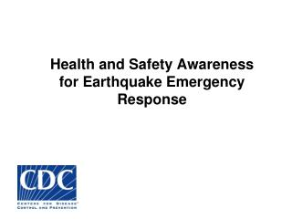 Health and Safety Awareness for Earthquake Emergency Response