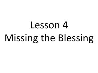 Lesson 4 Missing the Blessing