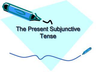 The Present Subjunctive Tense