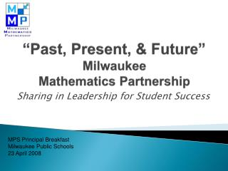 �Past, Present, & Future� Milwaukee  Mathematics Partnership