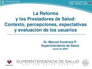 Dr. Manuel Inostroza P. Superintendente de Salud Junio de 2009