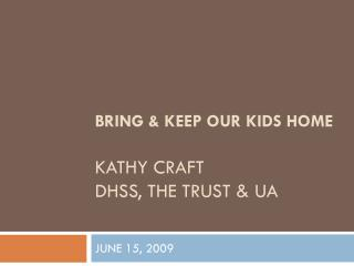 Bring & Keep our Kids Home Kathy Craft DHSS, The Trust & UA
