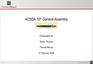 ACSDA 10 th  General Assembly Presentation by Simon Thomas Thomas Murray 21 February 2008