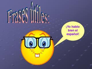¡Yo hablo bien el español!