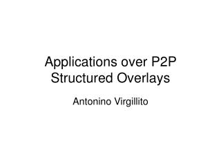 Applications over P2P Structured Overlays