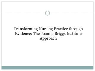 Transforming Nursing Practice through Evidence: The Joanna Briggs Institute Approach