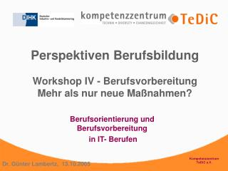 Perspektiven Berufsbildung Workshop IV - Berufsvorbereitung Mehr als nur neue Maßnahmen?