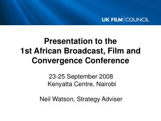 Presentation to the  1st African Broadcast, Film and Convergence Conference