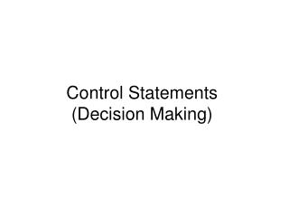 Control Statements (Decision Making)