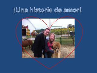 ¡ Una historia  de  amor !