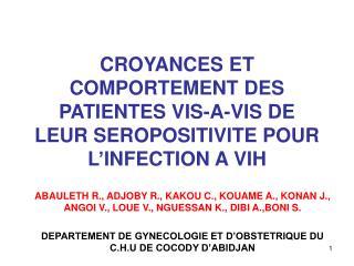 CROYANCES ET COMPORTEMENT DES PATIENTES VIS-A-VIS DE LEUR SEROPOSITIVITE POUR L'INFECTION A VIH