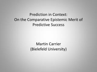 Prediction in Context:  On the Comparative E pistemic Merit of P redictive Success
