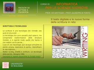 SCRITTURA E TECNOLOGIA La scrittura è una tecnologia che richiede una serie di strumenti ……