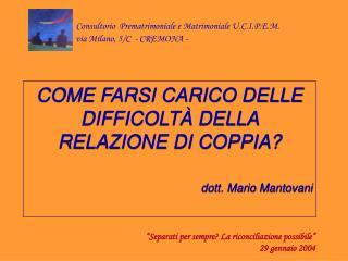 COME FARSI CARICO DELLE DIFFICOLTÀ DELLA RELAZIONE DI COPPIA? dott. Mario Mantovani