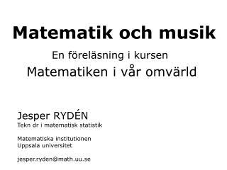 Jesper RYD N Tekn dr i matematisk statistik  Matematiska institutionen Uppsala universitet  jesper.rydenmath.uu.se