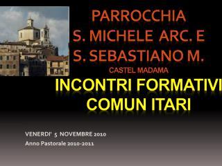 Parrocchia  s.  michele arc . e  s.  sebastiano  m.  CASTEL MADAMA INCONTRI FORMATIVI  COMUN ITARI