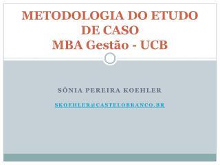 METODOLOGIA DO ETUDO DE CASO MBA Gestão - UCB