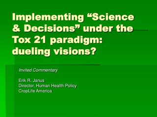 Implementing  Science  Decisions  under the Tox 21 paradigm: dueling visions