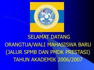 SELAMAT DATANG ORANGTUA/WALI MAHASISWA BARU   (JALUR SPMB DAN PMDK PRESTASI)