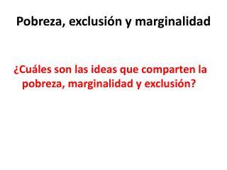 Pobreza, exclusión y marginalidad