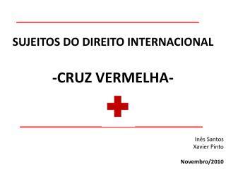 SUJEITOS DO DIREITO INTERNACIONAL -CRUZ VERMELHA-