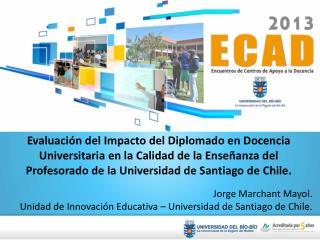 Jorge Marchant  Mayol . Unidad de Innovación Educativa – Universidad de Santiago de Chile.