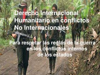 Para respetar las reglas de la guerra            en los conflictos internos         de los estados