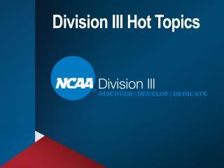 Division III Hot Topics
