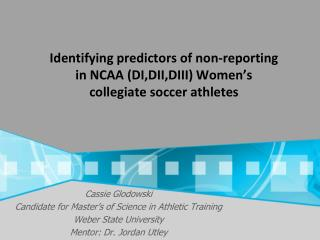 I dentifying predictors of non-reporting in NCAA (DI,DII,DIII) Women's collegiate soccer athletes