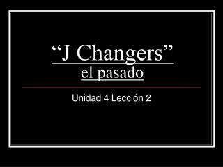 """""""J Changers"""" el pasado"""