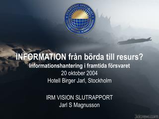 INFORMATION fr n b rda till resurs Informationshantering i framtida f rsvaret 20 oktober 2004 Hotell Birger Jarl, Stockh