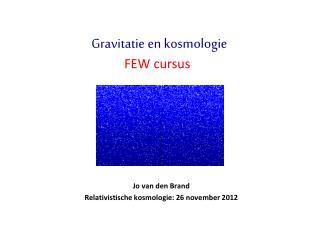 Jo van den Brand Relativistische kosmologie: 26 november 2012
