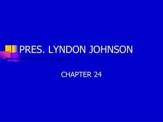PRES. LYNDON JOHNSON