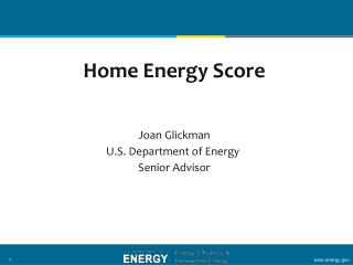 Home Energy Score Joan Glickman U.S. Department of Energy  Senior Advisor