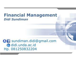Financial Management Didi  Sundiman sundiman.didi@gmail       didi.unda.ac.id