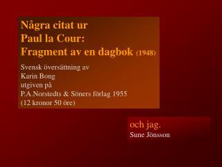 N�gra citat ur Paul la Cour:  Fragment av en dagbok  (1948)