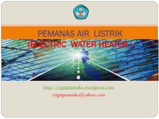 PEMANAS AIR  LISTRIK      (ELECTRIC  WATER HEATER )
