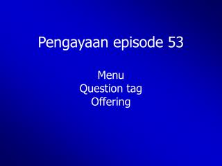 Pengayaan episode 53 Menu Question tag  Offering