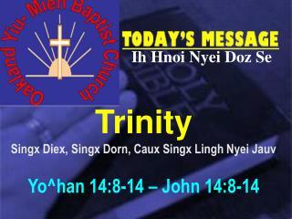 Trinity Singx Diex, Singx Dorn, Caux Singx Lingh Nyei Jauv Yo^han 14:8-14 – John 14:8-14