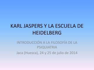 KARL JASPERS Y LA ESCUELA DE HEIDELBERG