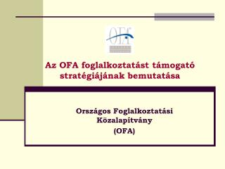Az OFA foglalkoztatást támogató stratégiájának bemutatása
