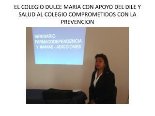 EL COLEGIO DULCE MARIA CON APOYO DEL DILE Y SALUD AL COLEGIO COMPROMETIDOS CON LA PREVENCION