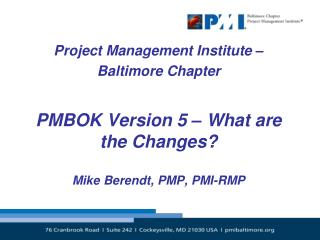 Project Management Institute –  Baltimore Chapter  PMBOK Version 5 – What are the Changes?