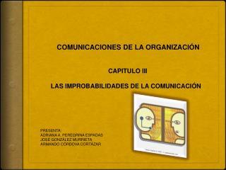 COMUNICACIONES DE LA ORGANIZACIÓN CAPITULO III        LAS IMPROBABILIDADES DE LA COMUNICACIÓN