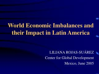 World Economic Imbalances and their Impact in Latin America