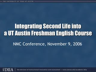 Integrating Second Life into  a UT Austin Freshman English Course