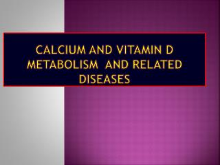 Calcium and  Vitamin D Metabolism   and Related Diseases