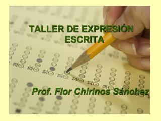 TALLER DE EXPRESIÓN ESCRITA Prof. Flor Chirinos Sánchez