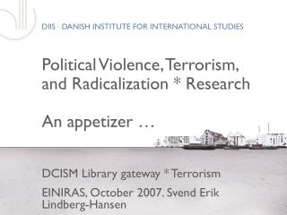 Political Violence, Terrorism, and Radicalization * Research An appetizer …